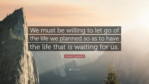 24636-joseph-campbell-quote-we-must-be-willing-to-let-go-of-the-life-we